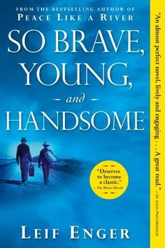 So Brave, Young, and Handsome: A Novel by Leif Enger. $8.80. Publisher: Grove Press; First Trade Paper Edition edition (April 1, 2009). Author: Leif Enger. 316 pages