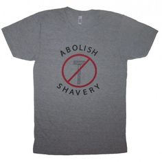 Men's Abolish Shavery Beard T-Shirt www.betterthanreallifetees.com  #beard #beards #hair #facialhair #beardlife #mustache #beardedmen #beardstyle #beardgang #beards #betterthanreallifetees