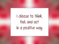 "Daily Affirmation for March 5, 2015 #affirmation #inspiration - ""I choose to think, feel, and act in a positive way."""