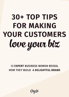 Learn from the experts! 30+ top small business tips for making your customers love you -- and keep coming back for more. A must read for the entrepreneurs, freelancers, Etsy shop owners, and other creatives.