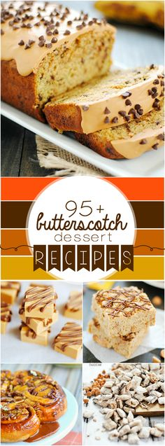 Over 95 delicious dessert recipes that use Butterscotch-- perfect for Fall!