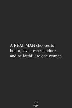 A REAL MAN chooses to honor, love, respect, adore, and be faithful to one woman. Men Quotes, True Quotes, Motivational Quotes, Inspirational Quotes, Father Quotes, Fact Quotes, Love Quotes For Him, Great Quotes, Quotes To Live By
