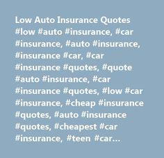 Low Auto Insurance Quotes #low #auto #insurance, #car #insurance, #auto #insurance, #insurance #car, #car #insurance #quotes, #quote #auto #insurance, #car #insurance #quotes, #low #car #insurance, #cheap #insurance #quotes, #auto #insurance #quotes, #cheapest #car #insurance, #teen #car #insurance, #car #insurance #quote, #women #drivers, #insurance #rates, #insurance #low, #motorcycle #insurance,sr22, #lowauto, #lowauto.com…