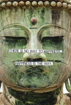 There is no way to happiness. Happiness is the way.