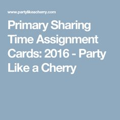 Primary Sharing Time Assignment Cards: 2016 - Party Like a Cherry