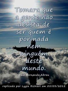 5 de março de 2012 Tomara que a gente não desista de ser quem é por nada nem ninguém deste mundo. ~ Caio Fernando Abreu P A T C H W O R K *d a s* I D E I A S