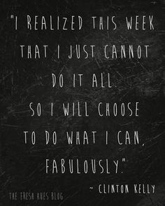 I need to remember this every day at work when I realize that I can not accomplish every thing on my list in one day..Do what you can fabulously.