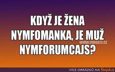 Když je žena nymfomanka, je... Jokes Quotes, Memes, Motto, Clever, Lol, Humor, Words, Funny, Quotation