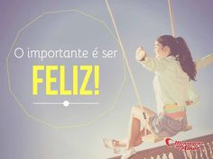 O importante é ser feliz! #importante #feliz #felicidade