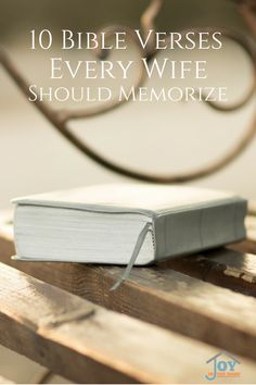 These are 10 verses every wife should memorize to stay encouraged in the battle for her marriage, and building a firm foundation for her family.