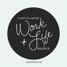 31 Days to a Better Work + Life Balance — Laurie Cosgrove                                                                                                                                                                                 More