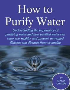 How to Purify Your Drinking Water: Understanding the Importance of Purifying Water and How Purified Water Can Keep You Healthy and Prevent Unwanted Illnesses and Diseases from Occurring by Stacey Chillemi, http://www.amazon.com/dp/B009CFOBZ4/ref=cm_sw_r_pi_dp_-nCLqb0B36HQF
