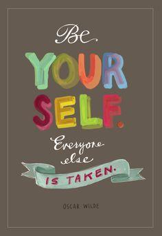 Be Yourself.  Everyone Else Is Taken ~ Oscar Wilde