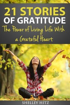 FREE 11/14/12 - 11/16/12 to celebrate Thanksgiving.    21 Stories of Gratitude: The Power of Living Life With a Grateful Heart (A Life of Gratitude) by Shelley Hitz, http://www.amazon.com/dp/B009YWM3WI