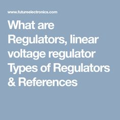 What are Regulators, linear voltage regulator Types of Regulators & References Voltage Regulator, High Voltage, Charger, Chips, Potato Chip, Potato Chips, Mini Potatoes