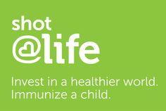 Shot@Life:  spread life-saving vaccines to kids around the world