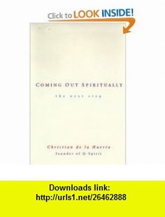 Coming Out Spiritually The Next Step Christian de la Huerta, Matthew Fox , ISBN-10: 0874779669  ,  , ASIN: B001G8WL5M , tutorials , pdf , ebook , torrent , downloads , rapidshare , filesonic , hotfile , megaupload , fileserve