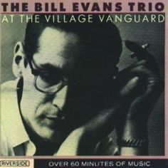 At The Village Vanguard (Remastered) Bill Evans Trio [Classic Reissue, May 2, 2006]