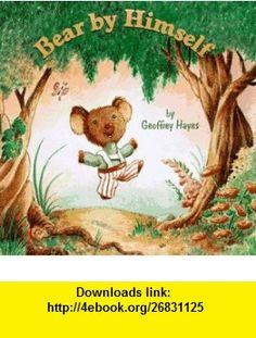 Bear by Himself (A Little Dipper Book(R)) (9780679887881) Geoffrey Hayes , ISBN-10: 0679887881  , ISBN-13: 978-0679887881 ,  , tutorials , pdf , ebook , torrent , downloads , rapidshare , filesonic , hotfile , megaupload , fileserve