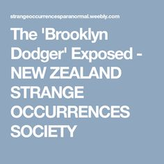 The 'Brooklyn Dodger' Exposed - NEW ZEALAND STRANGE OCCURRENCES SOCIETY