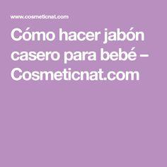 Cómo hacer jabón casero para bebé – Cosmeticnat.com