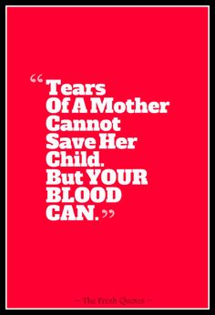 Tears Of A Mother Cannot Save Her Child. But Your Blood Can.  Donate Blood Today