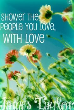Shower the people , you love with love James Taylor lyrics