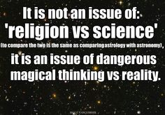It's not an issue of religion vs. science. It's an issue of dangerous magical thinking vs. reality.