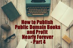 How to Publish Public Domain Books and Profit Nearly Forever  Part 4