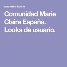 Comunidad Marie Claire España. Looks de usuario.