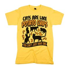 Our 'Cats Are Like Potato Chips' shirt is the perfect addition to any cat lover's clothing collection - available in t-shirts, tank tops & sweatshirts!