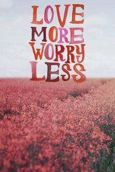 Love more worry less via cherrybam