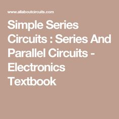 Simple Series Circuits : Series And Parallel Circuits - Electronics Textbook