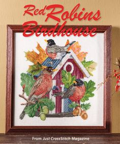 Red Robins Birdhouse from the Sep/Oct 2015 issue of Just CrossStitch Magazine. Order a digital copy here: https://www.anniescatalog.com/detail.html?code=AM53361