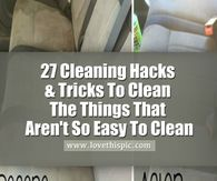 27 Cleaning Hacks & Tricks To Clean The Things That Aren't So Easy To Clean