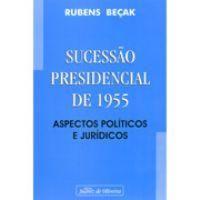 Sucessao presidencial de 1955 : aspectos políticos e jurídicos / Rubens Beçak