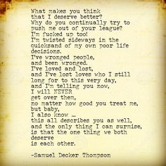 What makes you think that I deserve better? #SamuelDeckerThompson @ADudeWritingPoetry