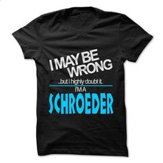 I May Be Wrong But I Highly Doubt It I am... SCHROEDER  - #shirt style #hoodie schnittmuster. BUY NOW => https://www.sunfrog.com/LifeStyle/I-May-Be-Wrong-But-I-Highly-Doubt-It-I-am-SCHROEDER--99-Cool-Name-Shirt-.html?68278
