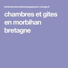chambres et gites en morbihan bretagne Creer Un Site Web, France, Bedrooms, Brittany, French