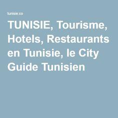 TUNISIE, Tourisme, Hotels, Restaurants en Tunisie, le City Guide Tunisien
