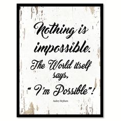 Nothing Is Impossible Audrey Hepburn Inspirational Quote Saying Gift Ideas Home…