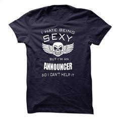 I hate being sexy I am an ANNOUNCER T Shirt, Hoodie, Sweatshirts - tee shirts #teeshirt #fashion