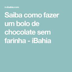 Saiba como fazer um bolo de chocolate sem farinha - iBahia