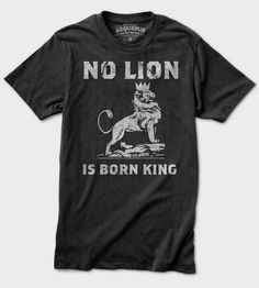 No Lion Is Born King T-Shirt | Stake a claim on your kingdom, and wear this black t-shirt whi... | T-Shirts