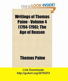 Writings of Thomas Paine - Volume 4 (1794-1796); The Age of Reason (9781153734301) Thomas Paine , ISBN-10: 1153734303  , ISBN-13: 978-1153734301 ,  , tutorials , pdf , ebook , torrent , downloads , rapidshare , filesonic , hotfile , megaupload , fileserve