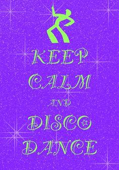 keep calm and disco dance / created with Keep Calm and Carry On for iOS #keepcalm #discodance