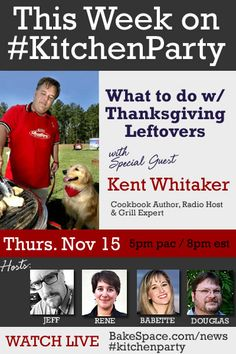 """This week on Kitchen Party… """"What do to with Thanksgiving Leftovers"""" with cookbook author, radio personality, grill expert and winner of the Emeril Live BBQ contest Kent Whitaker (@thekentwhitaker) from TheChefDeck.com.     HOW TO WATCH THE SHOW: Show starts at 5pm PDT/8pm EDT on Thursday November 15!  http://www.bakespace.com/news/kitchenparty-live-with-kent-whitaker-what-to-do-with-thanksgiving-leftovers/"""