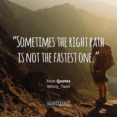 """""""Sometimes the right path is not the fastest one."""" - from Quotes (on Wattpad) http://w.tt/1G9vYws #quote #wattpad"""