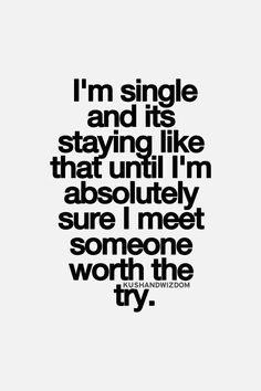 I'm single and it's staying like that until I'm absolutely sure I meet someone worth the try… The Good Vibe - Inspirational Picture Quotes Now Quotes, Life Quotes Love, Wisdom Quotes, True Quotes, Quotes To Live By, Motivational Quotes, Funny Quotes, Private Life Quotes, Monday Quotes