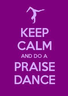 KEEP CALM AND DO A PRAISE DANCE